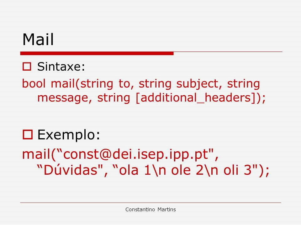 Mail Sintaxe: bool mail(string to, string subject, string message, string [additional_headers]); Exemplo: